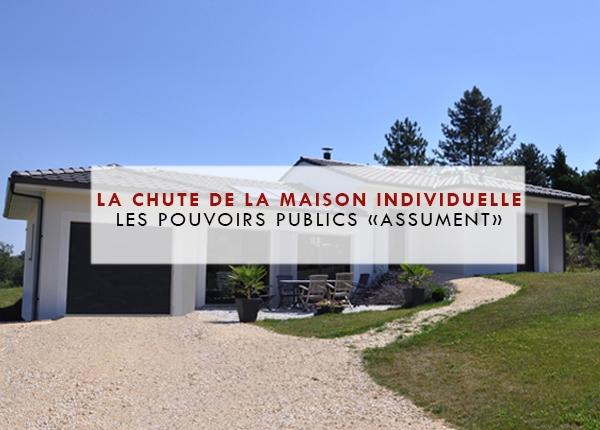 Chute de la maison individuelle - Périgord Constructeur - Pouvoir public assume