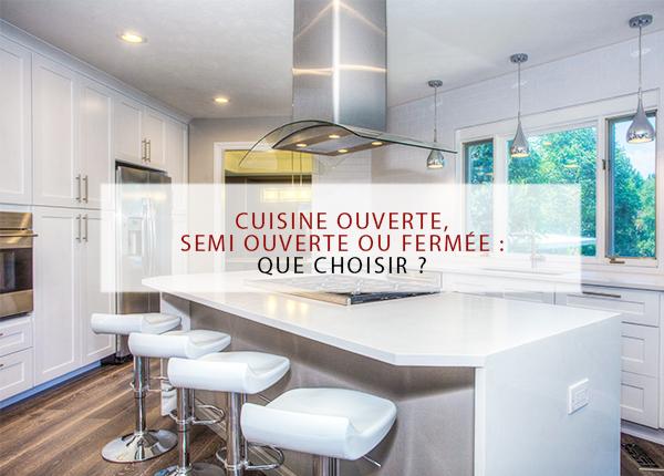 Cuisine ouverte, semi-ouverte ou fermée